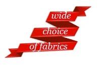 wide choice of fabrics